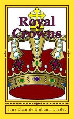 Royal Crowns by Jane Olamide Olubunmi Landey