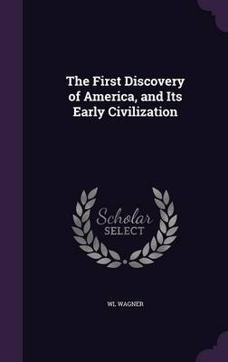 The First Discovery of America, and Its Early Civilization by Wl Wagner image
