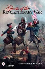Ghosts of the Revolutionary War by Christopher E. Wolf image