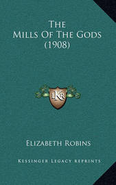 The Mills of the Gods (1908) by Elizabeth Robins