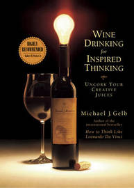 Wine Drinking for Inspired Thinking: Uncork Your Creative Juices by Michael J Gelb image