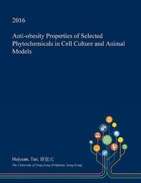 Anti-Obesity Properties of Selected Phytochemicals in Cell Culture and Animal Models by Huiyuan Tan