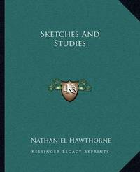 Sketches and Studies by Nathaniel Hawthorne