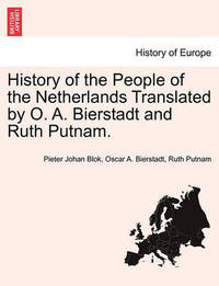 History of the People of the Netherlands Translated by O. A. Bierstadt and Ruth Putnam. Part III by Pieter Johan Blok