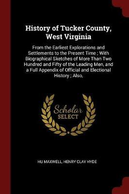 History of Tucker County, West Virginia by Hugh Maxwell