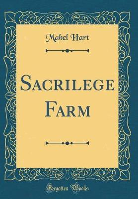 Sacrilege Farm (Classic Reprint) by Mabel Hart image