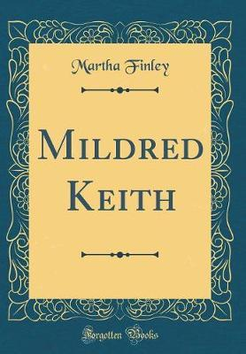 Mildred Keith (Classic Reprint) by Martha Finley