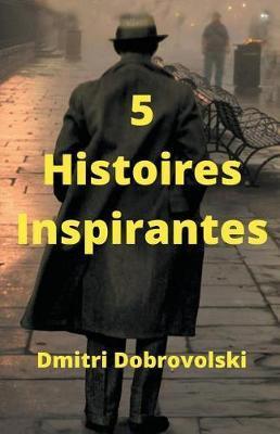 5 Histoires Inspirantes by Dmitri Dobrovolski