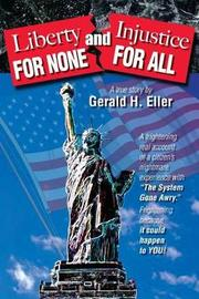 Liberty for None and Injustice for All by Gerald H Eller image