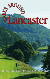 Walks Around Lancaster: Ten Walks of Seven Miles or Less by Terry Marsh image