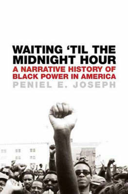 Waiting 'til the Midnight Hour: A Narrative History of Black Power in America by Peniel E Joseph image