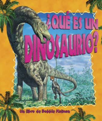 Que Es Un Dinosaurio? by Bobbie Kalman image