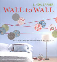 Wall to Wall: 100 Great Treatments for Vertical Surfaces by Linda Barker image