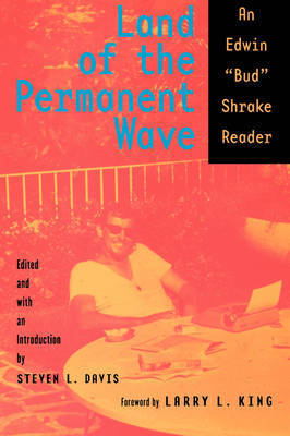 Land of the Permanent Wave by Bud Shrake