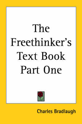 The Freethinker's Text Book Part One by Charles Bradlaugh
