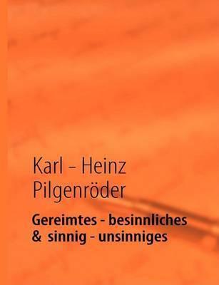 Gereimtes - Besinnliches & Sinnig - Unsinniges by Karl - Heinz Pilgenroder