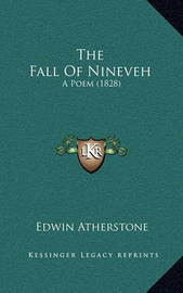 The Fall of Nineveh: A Poem (1828) by Edwin Atherstone