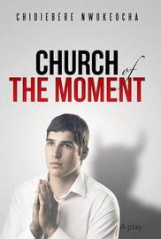 Church of the Moment by Chidiebere Nwokeocha