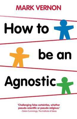 How To Be An Agnostic by Mark Vernon