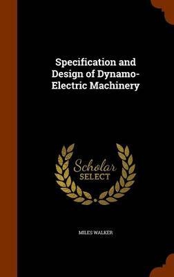 Specification and Design of Dynamo-Electric Machinery by Miles Walker image
