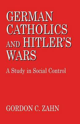 German Catholics and Hitler's Wars by Gordon Charles Zahn image