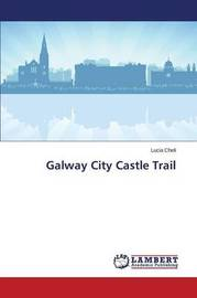 Galway City Castle Trail by Cheli Lucia