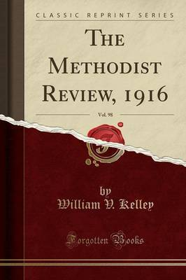 The Methodist Review, 1916, Vol. 98 (Classic Reprint) by William V. Kelley