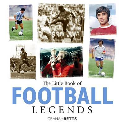 Little Book of Football Legends by Graham Betts