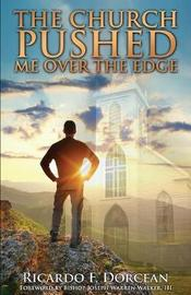 The Church Pushed Me Over the Edge by Ricardo F Dorcean