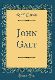 John Galt (Classic Reprint) by R. K. Gordon