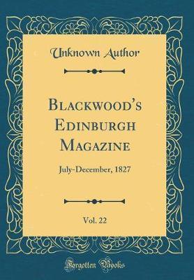 Blackwood's Edinburgh Magazine, Vol. 22 by Unknown Author
