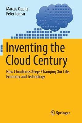 Inventing the Cloud Century by Marcus Oppitz