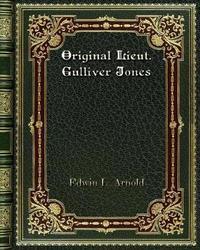 Original Lieut. Gulliver Jones by Edwin L. Arnold
