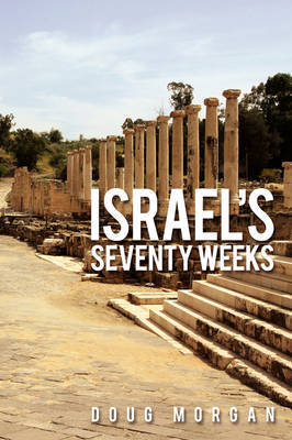 Israel's Seventy Weeks by Doug Morgan image