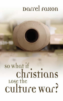 So What If Christians Lose the Culture War? by Darrel, Faxon image