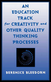An Education Track for Creativity and Other Quality Thinking Processes by Berenice D Bleedorn image