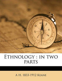 Ethnology: In Two Parts by A H 1833 Keane