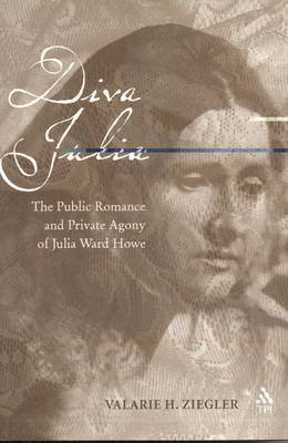 Diva Julia: The Public Romance and Private Agony of Julia Ward Howe by Valarie Ziegler image