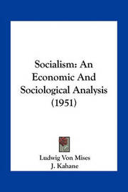 Socialism: An Economic and Sociological Analysis (1951) by Ludwig Von Mises