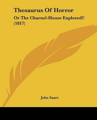 Thesaurus Of Horror: Or The Charnel-House Explored!! (1817) by John Snart image