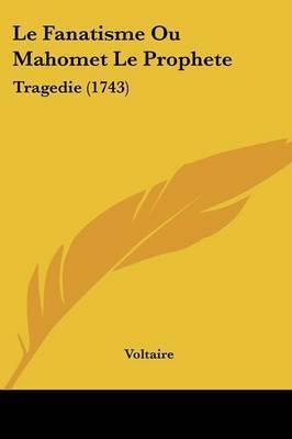 Le Fanatisme Ou Mahomet Le Prophete: Tragedie (1743) by Voltaire