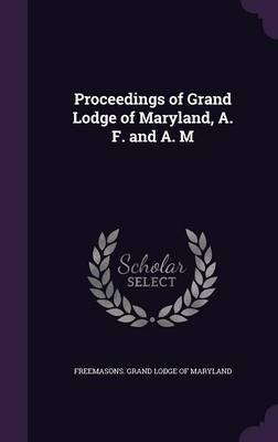 Proceedings of Grand Lodge of Maryland, A. F. and A. M image