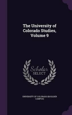 The University of Colorado Studies, Volume 9
