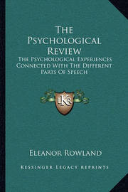 The Psychological Review: The Psychological Experiences Connected with the Different Parts of Speech by Eleanor Rowland