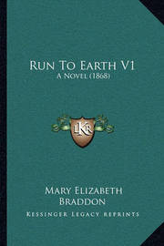 Run to Earth V1: A Novel (1868) by Mary , Elizabeth Braddon