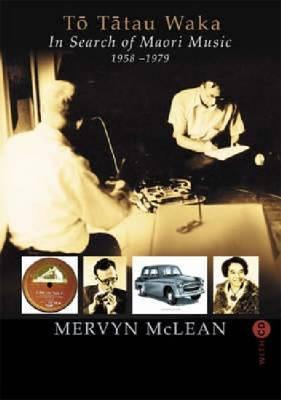 To Tatau Waka: In Search of Maori Music by Mervyn McLean