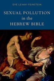Sexual Pollution in the Hebrew Bible by Eve Levavi Feinstein