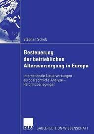 Besteuerung Der Betrieblichen Altersversorgung in Europa by Stephan Scholz