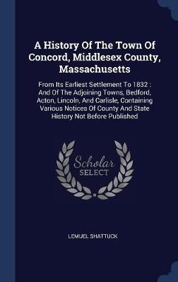 A History of the Town of Concord, Middlesex County, Massachusetts by Lemuel Shattuck