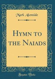 Hymn to the Naiads (Classic Reprint) by Mark Akenside image